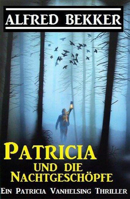 Patricia und die Nachtgeschöpfe: Patricia Vanhelsing - Alfred Bekker