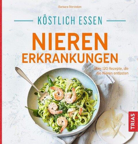 Köstlich essen Nierenerkrankungen - Barbara Börsteken
