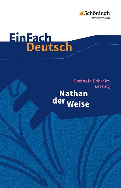 Nathan der Weise: Ein dramatisches Gedicht in fünf Aufzügen. EinFach Deutsch Textausgaben - Gotthold Ephraim Lessing