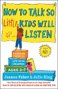 How to Talk so Little Kids Will Listen - Joanna Faber, Julie King
