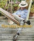 The Lazy Gardener und seine Gartengeheimnisse - Remo Vetter