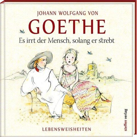 Es irrt der Mensch, solang er strebt - Johann Wolfgang Goethe