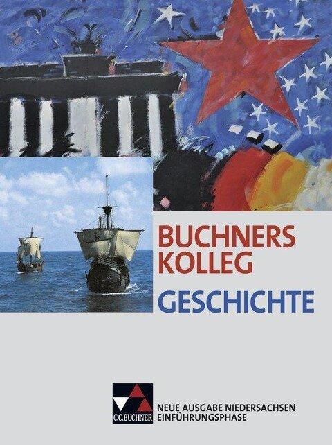 Buchners Kolleg Geschichte Niedersachsen. Einführungsphase - Boris Barth, Kerstin Kech, Stephan Kohser, Maximilian Lanzinner, Ulrich Mücke