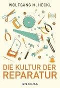 Die Kultur der Reparatur - Wolfgang M. Heckl