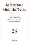 Sämtliche Werke 23. Glaube im Alltag - Karl Rahner