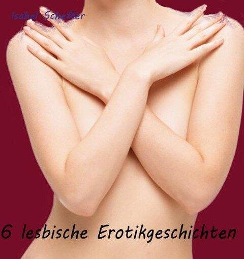 Sechs lesbische Erotikgeschichten - Isabel Scheffer