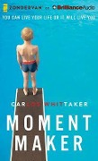Moment Maker: You Can Live Your Life or It Will Live You - Carlos Enrique Whittaker