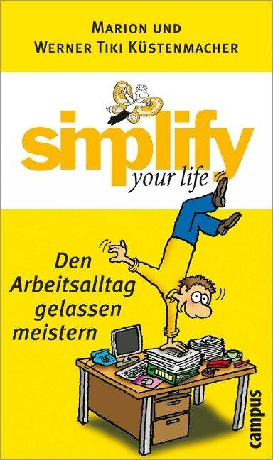 Simplify your life - Den Arbeitsalltag gelassen meistern - Marion Küstenmacher, Werner Tiki Küstenmacher
