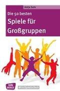 Die 50 besten Spiele für Großgruppen - Antje Suhr