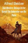 Zwei Western: Delanys letzter Kampf/ Die Todesreiter vom Rio Pecos - Alfred Bekker