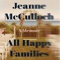 All Happy Families: A Memoir - Jeanne McCulloch