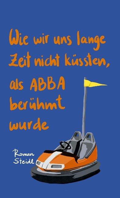 Wie wir uns lange Zeit nicht küssten, als ABBA berühmt wurde - Andreas Heidtmann