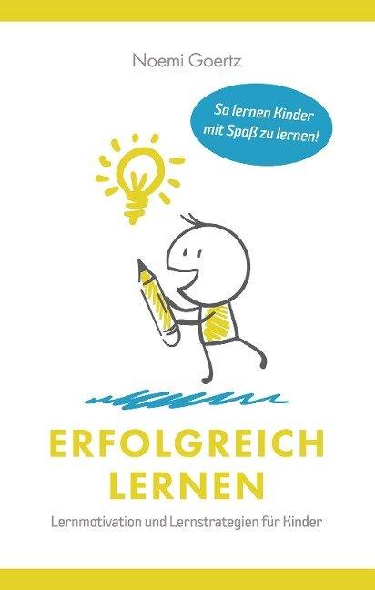 Erfolgreich Lernen - Lernmotivation und Lernstrategien für Kinder - Noemi Görtz