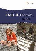 P.A.U.L. D. (Paul). Arbeitsheft. Persönliches Arbeits- und Lesebuch - Oberstufe -