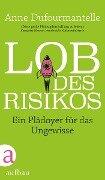 Lob des Risikos - Anne Dufourmantelle