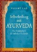 Selbstheilung mit Ayurveda - Vasant Lad