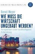 Wie muss die Wirtschaft umgebaut werden? - Bernd Meyer