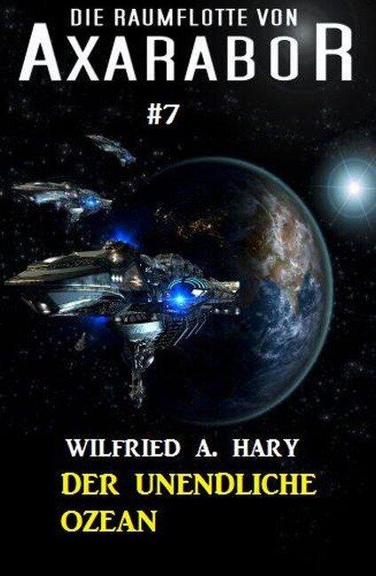 Die Raumflotte von Axarabor #7: Der unendliche Ozean - Wilfried A. Hary