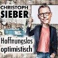 Christoph Sieber, Hoffnungslos optimistisch - Christoph Sieber