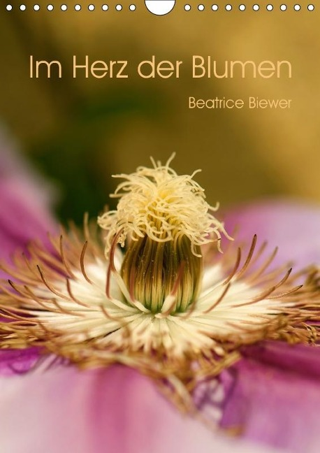 Im Herz der Blumen (Wandkalender 2018 DIN A4 hoch) Dieser erfolgreiche Kalender wurde dieses Jahr mit gleichen Bildern und aktualisiertem Kalendarium wiederveröffentlicht. - Beatrice Biewer