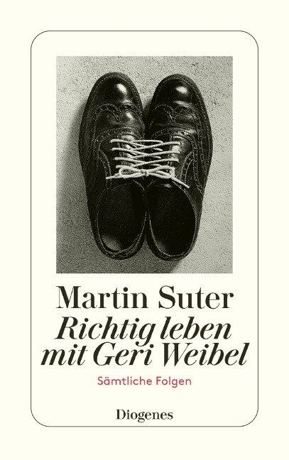 Richtig leben mit Geri Weibel - Martin Suter
