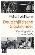 Deutschjüdische Glückskinder - Michael Wolffsohn
