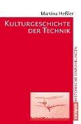 Kulturgeschichte der Technik - Martina Heßler