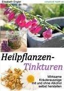 Heilpflanzen-Tinkturen - Elisabeth Engler