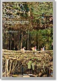 Julia Watson. Lo-TEK. Design by Radical Indigenism - Julia Watson