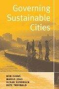 Governing Sustainable Cities - Bob Evans, Marko Joas, Susan Sundback, Kate Theobald