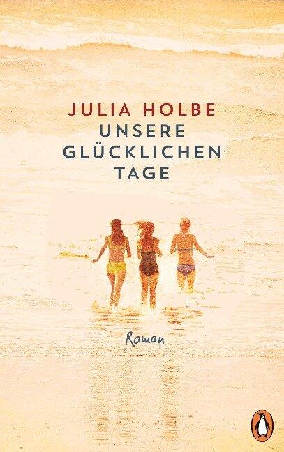 Unsere glücklichen Tage - Julia Holbe