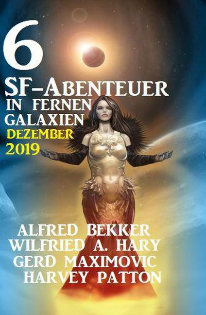 6 SF-Abenteuer in fernen Galaxien Dezember 2019 - Alfred Bekker, Wilfried A. Hary, Harvey Patton, Gerd Maximovic