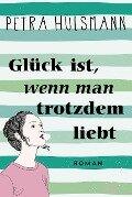 Glück ist, wenn man trotzdem liebt - Petra Hülsmann