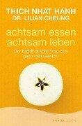 Achtsam essen - achtsam leben - Thich Nhat Hanh, Lilian Cheung