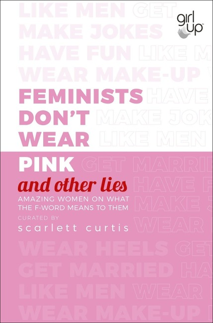Feminists Don't Wear Pink (and other lies) - Scarlett Curtis
