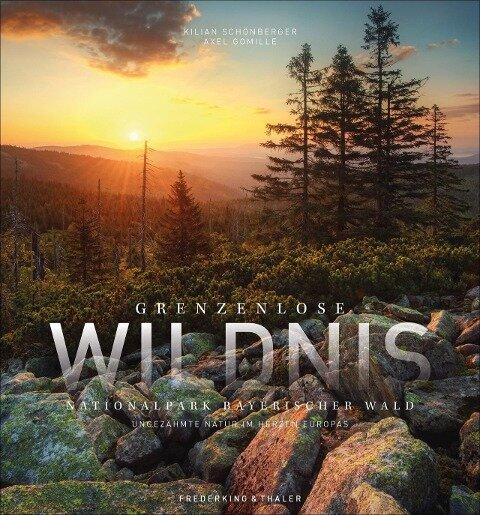 Grenzenlose Wildnis Nationalpark Bayerischer Wald - Kilian Schönberger, Axel Gomille