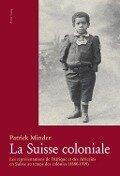 La Suisse coloniale - Patrick Minder