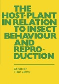 Host-Plant in Relation to Insect Behaviour and Reproduction -