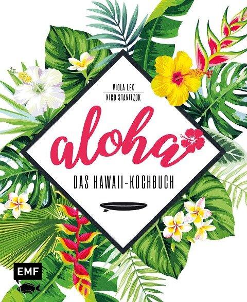 Aloha - Das Hawaii-Kochbuch - Viola Lex, Nico Stanitzok