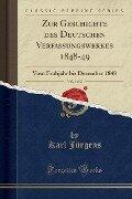 Zur Geschichte des Deutschen Verfassungswerkes 1848-49, Vol. 1 of 2 - Karl Jürgens