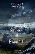 Atome der Ewigkeit - Harvey Patton