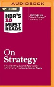 HBR's 10 Must Reads on Strategy - Harvard Business Review, Michael E. Porter, Renee Mauborgne