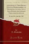 Jahresbericht Über Soziale Hygiene, Demographie und Medizinalstatistik, Sowie Alle Zweige des Sozialen Versicherungswesens, Vol. 7 - A. Grotjahn