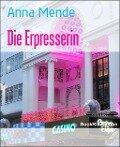 Die Erpresserin - Anna Mende