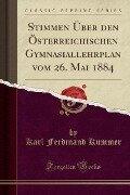 Stimmen Über den Österreichischen Gymnasiallehrplan vom 26. Mai 1884 (Classic Reprint) - Karl Ferdinand Kummer