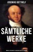 Sämtliche Werke: Romane, Erzählungen, Kalendergeschichten & Memoiren - Jeremias Gotthelf