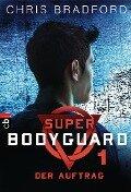 Super Bodyguard - Der Auftrag - Chris Bradford