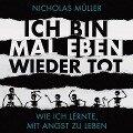 Ich bin mal eben wieder tot - wie ich lernte, mit Angst zu leben - Nicholas Müller