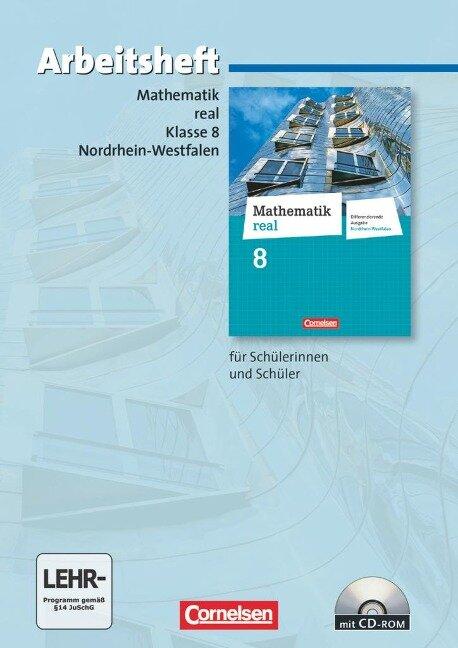 Mathematik real 8. Schuljahr. Arbeitsheft mit eingelegten Lösungen und CD-ROM. Differenzierende Ausgabe Nordrhein-Westfalen
