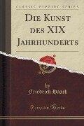 Die Kunst des XIX Jahrhunderts (Classic Reprint) - Friedrich Haack